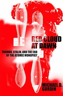 Image for Red Cloud at Dawn: Truman, Stalin, and the End of the Atomic Monopoly