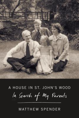 Image for A House in St. John's Wood: in search of my parents [Stephen Spender / Natasha Spender]