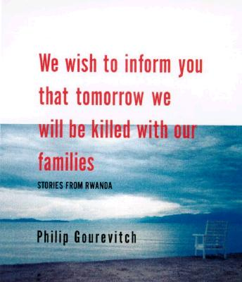 Image for We Wish to Inform You That Tomorrow We Will be Killed With Our Families: Stories from Rwanda