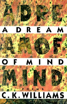 A Dream of Mind: Poems, C. K. Williams