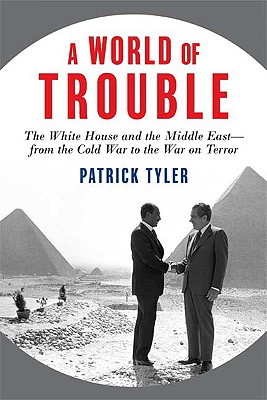 Image for A World of Trouble: The White House and the Middle East--from the Cold War to the War on Terror