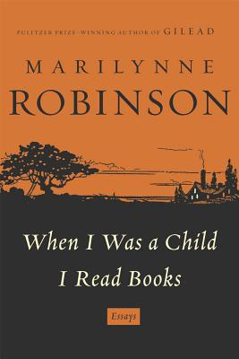 When I Was a Child I Read Books: Essays, Marilynne Robinson