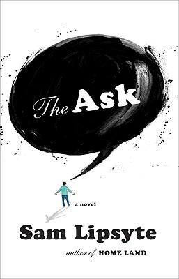 The Ask: A Novel, Sam Lipsyte
