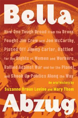 Image for Bella Abzug: How One Tough Broad from the Bronx Fought Jim Crow and Joe McCarthy