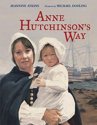 Anne Hutchinson's Way, Atkins, Jeannine; Dooling, Michael [Illustrator]