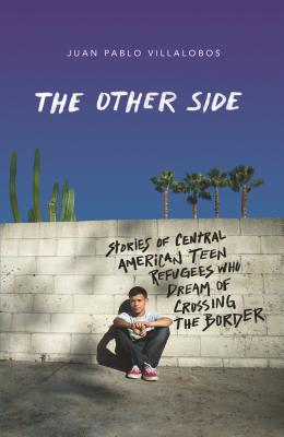 Image for The Other Side: Stories of Central American Teen Refugees Who Dream of Crossing the Border