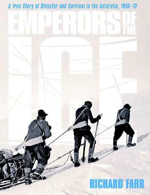 Image for Emperors of the Ice: A True Story of Disaster and Survival in the Antarctic, 1910-13