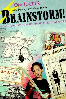 Brainstorm!: The Stories of Twenty American Kid Inventors, Tucker, Tom