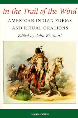 Image for In the Trail of the Wind: American Indian Poems and Ritual Orations / Revised Edition