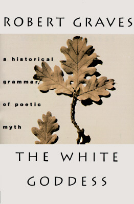 The White Goddess: A Historical Grammar of Poetic Myth, Amended and Enlarged Edition, Graves, Robert