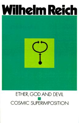 Ether, God & Devil & Cosmic Superimposition, Reich, Wilhelm; Pol, Therese (translator)