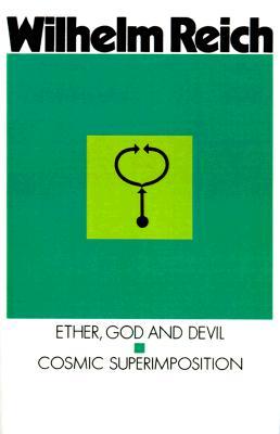 Ether, God & Devil & Cosmic Superimposition, Reich, Wilhelm; Pol, Therese (translator)