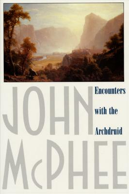 Image for Encounters with the Archdruid: Narratives About a Conservationist and Three of His Natural Enemies