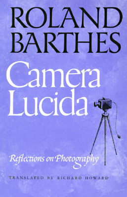 Camera Lucida: Reflections on Photography, Barthes, Roland