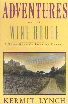 Adventures on the Wine Route: A Wine Buyer?s Tour of France, Lynch, Kermit