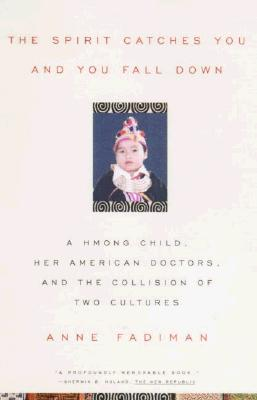 "Image for ""Spirit Catches you and You Fall Down: a Hmong Child, her American Doctors, and the Collision of Two Cultures"""