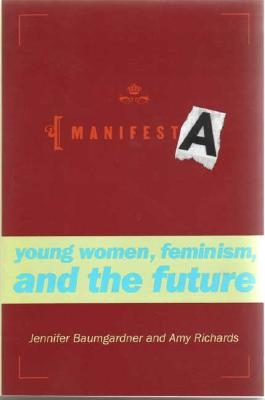 """Manifesta: Young Women, Feminism, and the Future"", ""Baumgardner, Jennifer, Richards, Amy"""