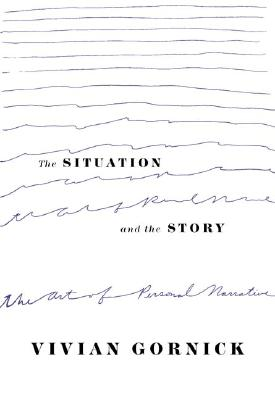 The Situation and the Story: The Art of Personal Narrative, VIVIAN GORNICK
