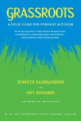 Grassroots: A Field Guide for Feminist Activism, Baumgardner, Jennifer; Richards, Amy