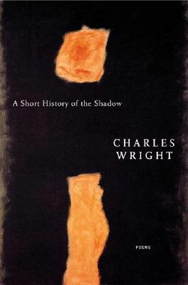 A Short History of the Shadow: Poems, Charles Wright  (Author)