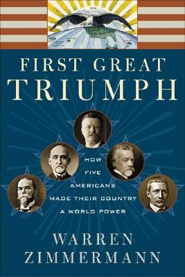 Image for First Great Triumph. How Five Americans Made Their Country A World Power