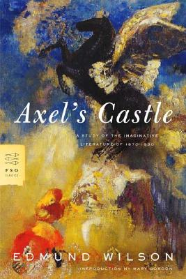 Axel's Castle: A Study of the Imaginative Literature of 1870-1930 (FSG Classics), Wilson, Edmund