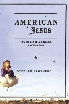 Image for American Jesus: How the Son of God Became a National Icon