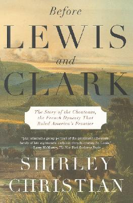 Image for Before Lewis And Clark: The Story Of The Chouteaus, The French Dynasty That Ruled America's Frontier