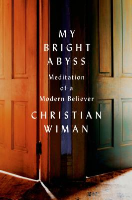 My Bright Abyss: Meditation of a Modern Believer, Christian Wiman