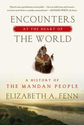 Image for Encounters at the Heart of the World: A History of the Mandan People
