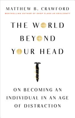 Image for The World Beyond Your Head: On Becoming an Individual in an Age of Distraction