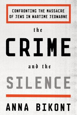 Image for The Crime and the Silence: Confronting the Massacre of Jews in Wartime Jedwabne