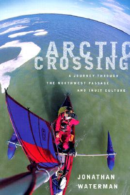 Image for Arctic Crossing: A Journey Through the Northwest Passage and Inuit Culture
