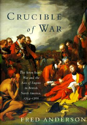 Image for Crucible of War: The Seven Years' War and the Fate of Empire in British North America, 1754-1766