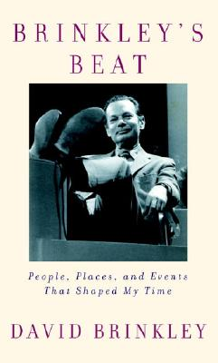 Brinkley's Beat: People, Places, and Events That Shaped My Time, Brinkley, David