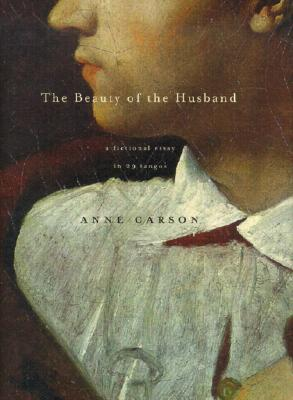 The Beauty of the Husband: A Fictional Essay in 29 Tangos, Carson, Anne