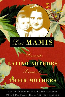 Image for LAS MAMIS FAVORITE LATINO AUTHORS REMEMBER THEIR MOTHERS