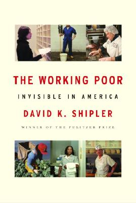 The Working Poor: Invisible in America, Shipler, David K.