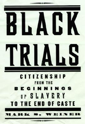 Image for Black Trials: Citizenship from the Beginnings of Slavery to the End of Caste