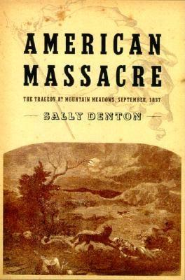 Image for American Massacre: The Tragedy at Mountain Meadows, September 11, 1857