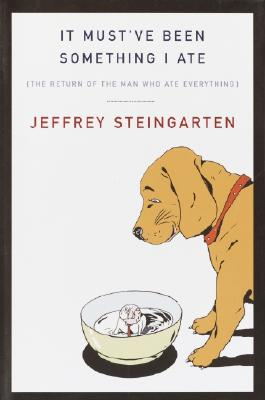 Image for It Must've Been Something I Ate: The Return of the Man Who Ate Everything