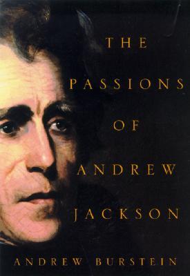 The Passions of Andrew Jackson, Burstein, Andrew