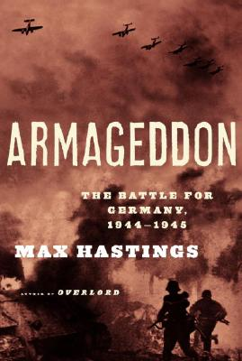 Armageddon: The Battle for Germany, 1944-1945, Hastings, Max
