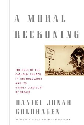 Image for A Moral Reckoning: The Role of the Catholic Church in the Holocaust and Its Unfulfilled Duty of Repair