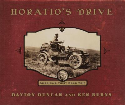 Horatio's Drive: America's First Road Trip, Duncan, Dayton And Ken Burns