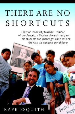Image for There Are No Shortcuts: How an inner-city teacher--winner of the American Teacher Award--inspires his students and challenges us to rethink the way we educate our children
