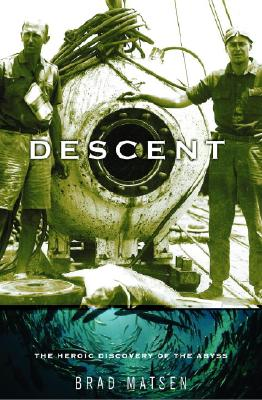 Descent: The Heroic Discovery of the Abyss, Brad Matsen