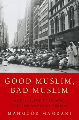 Image for Good Muslim, Bad Muslim: America, the Cold War, and the Roots of Terror