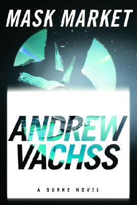 Mask Market  A Burke Novel, Vachss, Andrew