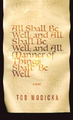 Image for All Shall Be Well; and All Shall Be Well; and All Manner of Things Shall Be Well